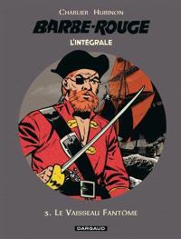 Barbe-Rouge : l'intégrale. Volume 3, Le vaisseau fantôme