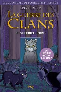 La guerre des clans, Les aventures de Plume Grise. Volume 1, Le guerrier perdu