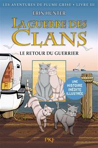 La guerre des clans, Les aventures de Plume Grise. Volume 3, Le retour du guerrier