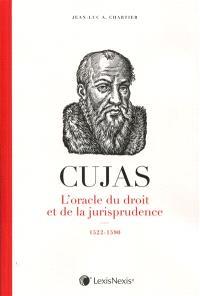 Cujas, l'oracle du droit et de la jurisprudence : 1522-1590