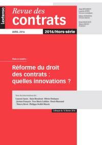 Revue des contrats, hors série, Réforme du droit des contrats : quelles innovations ? : colloque du 16 février 2016, Paris