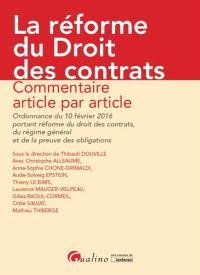 La réforme du droit des contrats : commentaire article par article de l'ordonnance du 10 février 2016 portant réforme du droit des contrats, du régime général et de la preuve des obligations