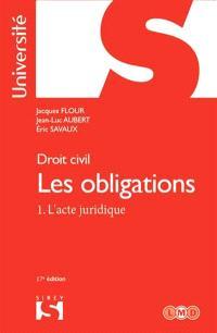 Les obligations. Volume 1, L'acte juridique : le contrat, formation, effets, actes unilatéraux, actes collectifs