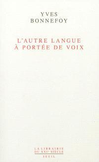 L'autre langue à portée de voix : essais sur la traduction de la poésie