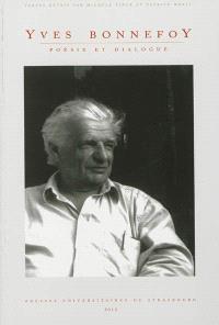 Yves Bonnefoy : poésie et dialogue : à l'occasion du quatre-vingt-dixième anniversaire d'Yves Bonnefoy
