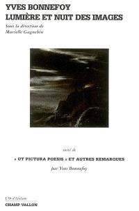 Yves Bonnefoy : lumière et nuit des images. Suivi de Ut pictura poesis et autres remarques