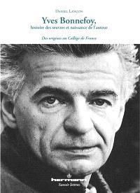 Yves Bonnefoy, histoire des oeuvres et naissance de l'auteur : des origines au Collège de France