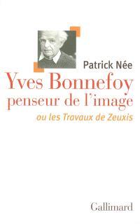 Yves Bonnefoy, penseur de l'image ou Les travaux de Zeuxis