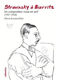 Stravinsky à Biarritz : un compositeur russe en exil (1921-1924)