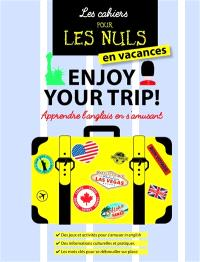 Les cahiers pour les nuls en vacances : enjoy your trip ! : apprendre l'anglais en s'amusant