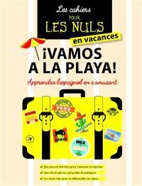 Les cahiers pour les nuls en vacances : vamos a la playa ! : apprendre l'espagnol en s'amusant