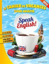 Le cahier de vacances pour adultes : speack english ! : plus de 100 jeux, quiz, mots mêlés... 1.000 mots à apprendre