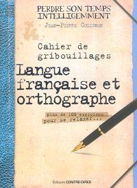Cahier de gribouillages : langue française et orthographe : plus de 100 exercices pour se relaxer...