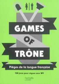 Games of trône : pièges de la langue française : 150 jeux pour régner aux WC