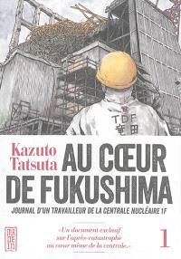 Au coeur de Fukushima : journal d'un travailleur de la centrale nucléaire 1F. Volume 1