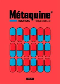 Métaquine. Volume 1, Indications