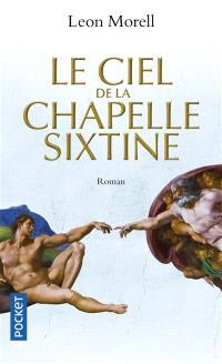 Le ciel de la chapelle Sixtine : roman historique