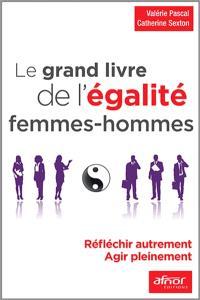 Le grand livre de l'égalité femmes-hommes : réfléchir autrement, agir pleinement