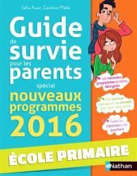 Guide de survie pour les parents : spécial nouveaux programmes 2016 : école primaire