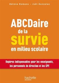 ABCDaire de la survie en milieu scolaire : repères indispensables pour les enseignants, les personnels de direction et les CPE