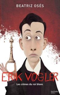 Erik Vogler : les crimes du roi blanc