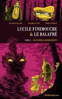 Lucile Finemouche et le Balafré. Volume 2, Le mystère Archéoscript