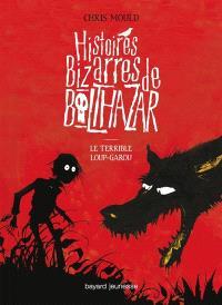Histoires bizarres de Balthazar. Volume 1, Le terrible loup-garou
