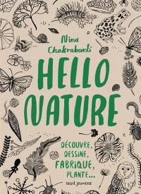 Hello nature : découvre, dessine, fabrique, plante...