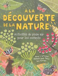 A la découverte de la nature : activités de plein air pour les enfants : pour s'amuser dehors par tous les temps...