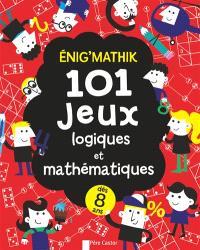 Enig'mathik : 101 jeux logiques et mathématiques