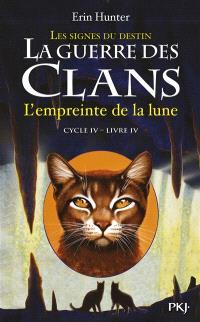 La guerre des clans : cycle 4, les signes du destin. Volume 4, L'empreinte de la Lune