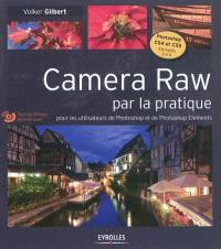 Camera Raw par la pratique : pour les utilisateurs de Photoshop et de Photoshop Elements