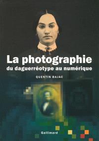 La photographie du daguerréotype au numérique