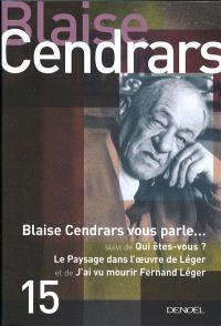 Tout autour d'aujourd'hui. Volume 15, Blaise Cendrars vous parle...; Suivi de Qui êtes-vous ?; Suivi de Le paysage dans l'oeuvre de Léger