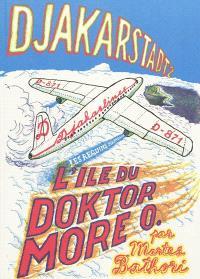 Djakarstadt. Volume 2, L'île du Doktor More O.