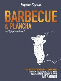 Barbecue & plancha... : quelqu'un a du feu ? : 150 recettes simples et conviviales