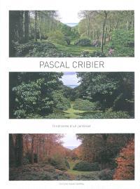 Pascal Cribier : itinéraires d'un jardinier