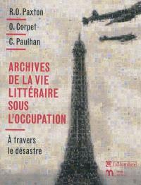 Archives de la vie littéraire sous l'Occupation : à travers le désastre
