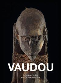 Vaudou : exposition à la Fondation Cartier, Paris, 5 avril au 25 septembre 2011 = Vodun