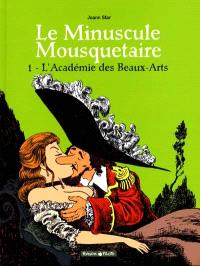 Le minuscule mousquetaire. Volume 1, L'Académie des beaux-arts