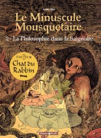 Le minuscule mousquetaire. Volume 2, La philosophie dans la baignoire