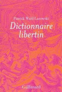 Dictionnaire libertin : la langue du plaisir au siècle des Lumières