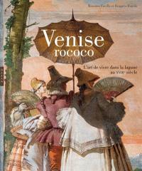 Venise rococo : l'art de vivre dans la lagune au XVIIIe siècle