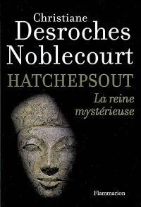 Hatchepsout : la reine mystèrieuse