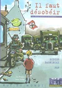 Les trois secrets d'Alexandra. Volume 1, Il faut désobéir : 1940-1944, la France sous Vichy