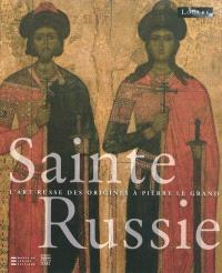 Sainte Russie : l'art russe des origines à Pierre le Grand