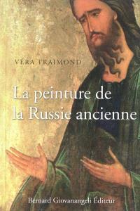 La peinture de la Russie ancienne : mosaïques, fresques, icones, enluminures