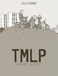 T.M.L.P. : ta mère la pute