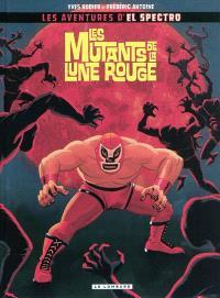 Une aventure d'El Spectro. Volume 1, Les mutants de la lune rouge