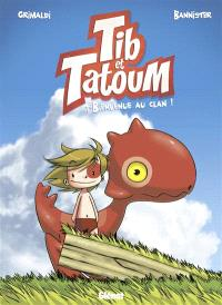 Tib & Tatoum. Volume 1, Bienvenue au clan !